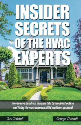 Insider Secrets Of The HVAC Experts: How to save hundreds in repair bills by troubleshooting and fixing the most common HVAC problems yourself! PDF