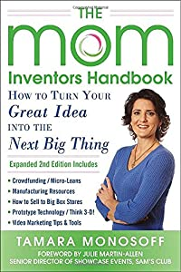 The Mom Inventors Handbook, How to Turn Your Great Idea into the Next Big Thing, Revised and Expanded 2nd Ed from McGraw-Hill Education