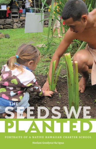 The Seeds We Planted: Portraits of a Native Hawaiian Charter School (First Peoples: New Directions in Indigenous Studies)