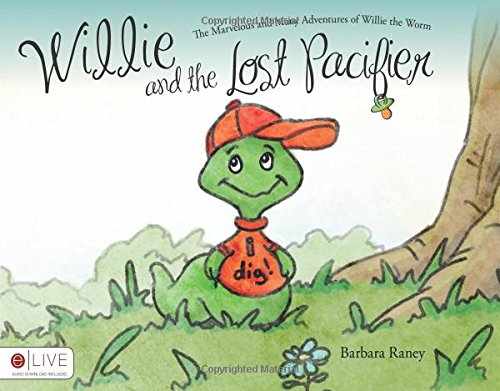 Willie and the Lost Pacifier (The Marvelous and Many Adventures of Willie the Worm) pdf