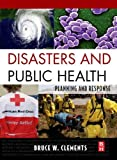 Disasters and Public Health: Planning and Response