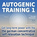 Autogenic Training 1: Get long-term power with the german concentrative self relaxation technique Audiobook by Franziska Diesmann, Torsten Abrolat Narrated by Colin Griffiths-Brown