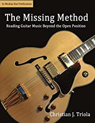 The Missing Method: Reading Guitar Music Beyond the Open Position (Volume 1)