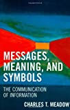 Messages, Meaning, and Symbols, Charles T. Meadow, 0810852713