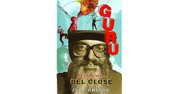 Guru: My Days with Del Close: Jeff Griggs: Amazon com: Amazon US