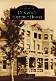 Denver's Historic Homes, Amy B. Zimmer, 1467130583