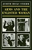 Arms and the Enlisted Woman, Stiehm, Judith H., 0877225656