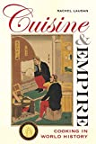 "Rachel Laudan, ""Cuisine and Empire: Cooking in World History"" (U California Press, 2015)"