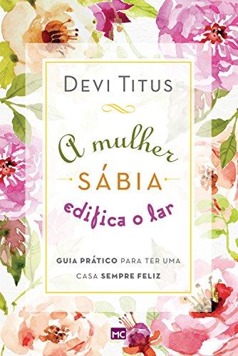 A mulher sábia edifica o lar: Guia prático para ter uma casa sempre feliz (Portuguese Edition)