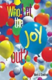 img - for Who Let the JOY out? book / textbook / text book