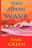 Wave upon Wave, Isaac Green, 1438963920