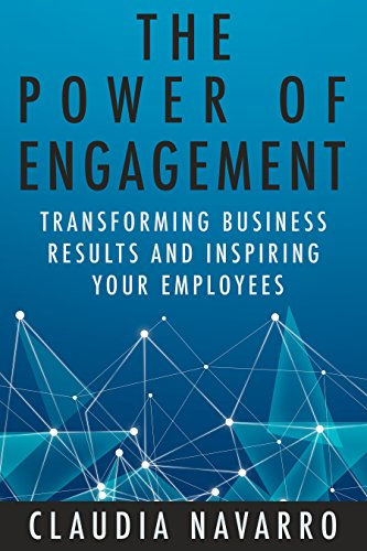The Power of Engagement: Transforming Business Results  and Inspiring Your Employees