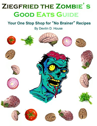 "Ziegfried the Zombie's Good Eats Guide: Your One Stop Shop for ""No Brainer"" (Good Eats Halloween Recipes)"