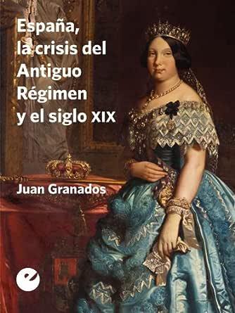 España, la crisis del Antiguo Régimen y el siglo XIX eBook ...