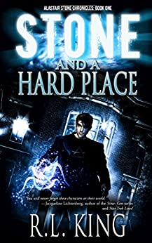 Stone and a Hard Place (The Alastair Stone Chronicles Book 1) by [King, R. L.]