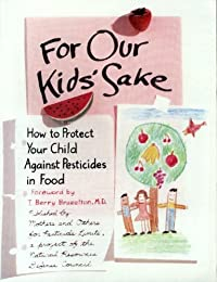 Image: For Our Kids Sake: How to Protect Your Child Against Pesticides in Food, by Anne Witte Garland (Author). Publisher: Natural Resource Defense (February 1989)