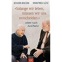 """""""Solange wir leben, müssen wir uns entscheiden."""": Leben nach Auschwitz"""