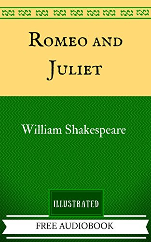 Romeo and Juliet: By William Shakespeare - Illustrated And Unabridged (FREE AUDIOBOOK INCLUDED) by [Shakespeare, William]