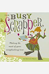 The Busy Scrapper: Making The Most Of Your Scrapbooking Time Paperback
