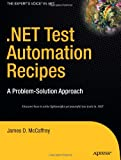 . NET Test Automation Recipes, James D. McCaffrey, 1590596633