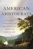 img - for American Aristocrats: A Family, a Fortune, and the Making of American Capitalism book / textbook / text book