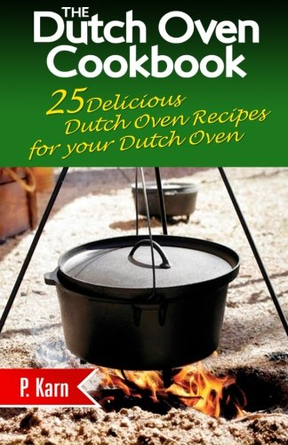 the-dutch-oven-cookbook-25-delicious-dutch-oven-recipes-for-your-dutch-oven