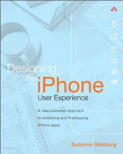 Designing the iPhone User Experience: A User-Centered