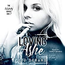 Loving Ashe: The Celebrity Series, Book 1 Audiobook by Liz Durano Narrated by Tracy Marks