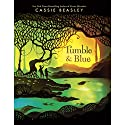 Tumble & Blue Audiobook by Cassie Beasley Narrated by Kirby Heyborne