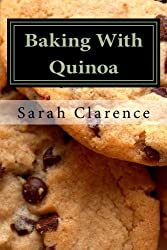Baking With Quinoa: Healthier Bread, Muffin, Cookie and Cake Recipes