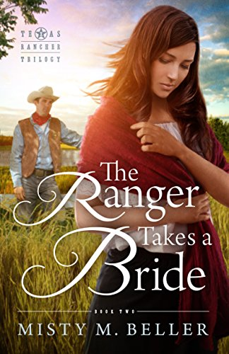 The Ranger Takes a Bride (Texas Rancher Trilogy Book 2) (Rancher Short)
