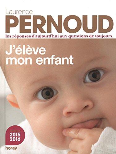 J'eleve mon enfant 2015 edition  [Laurence Pernoud - Agnes Grison] (Tapa Dura)