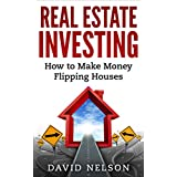 Real Estate Investing: How to Make money Flipping Houses (Real Estate, Real Estate Investing, Real Estate Agent, Passive Income)