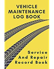 Vehicle Maintenance Log Book: Service And Repair Record Book For Vehicles, Cars And Trucks