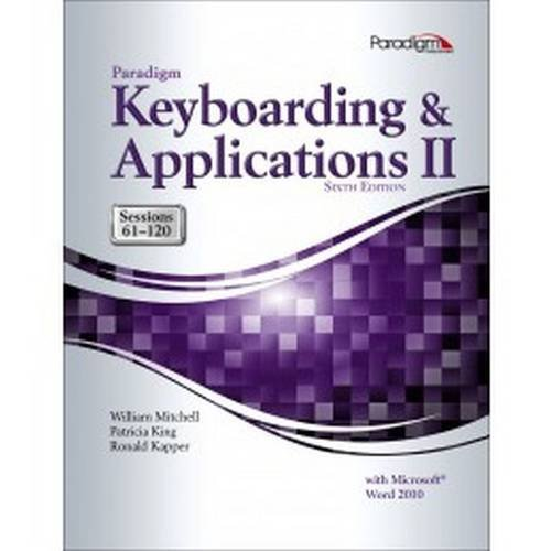 Paradigm Keyboarding and Applications II: Sessions 61-120 Using Microsoft Word 2010