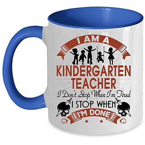 I Stop When I'm Done Coffee Mug, I Am A Kindergarten Teacher Accent Mug, Unique Gift Idea for Women (Accent Mug - Blue)