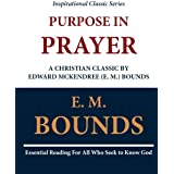Purpose in Prayer: A Christian Classic by Edward McKendree (E. M.) Bounds