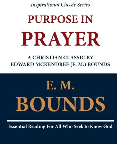 Read Online Purpose in Prayer: A Christian Classic by Edward McKendree (E. M.) Bounds pdf epub