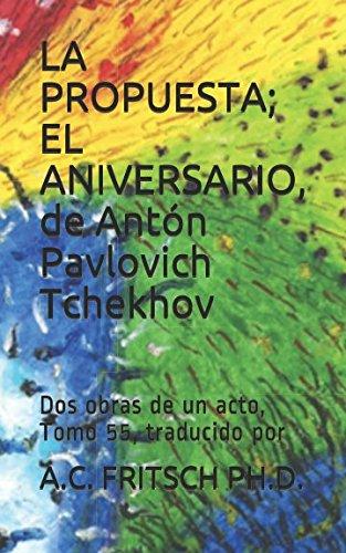LA PROPUESTA; EL ANIVERSARIO, de Antón Pavlovich Tchekhov: Dos obras de un acto, Tomo 55, traducido por (Crema y nata de la literatura rusa) (Spanish Edition)