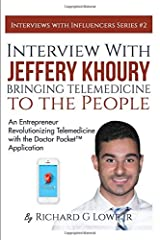 Interview with Jeffery Khoury, Bringing Telemedicine to the People: An Entrepreneur Revolutionizing Telemedicine with the Doctor Pocket™ Application (Interviews with Influencers) (Volume 2) Paperback