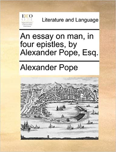 Amazoncom An Essay On Man In Four Epistles By Alexander Pope  An Essay On Man In Four Epistles By Alexander Pope Esq
