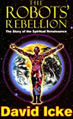 David Icke's strongest book to date, The Robots' Rebellion reveals the alarming extent to which people of all nations are programmed by the ideas fed to them by those in power. We live in a world which is increasingly dominated by tech...