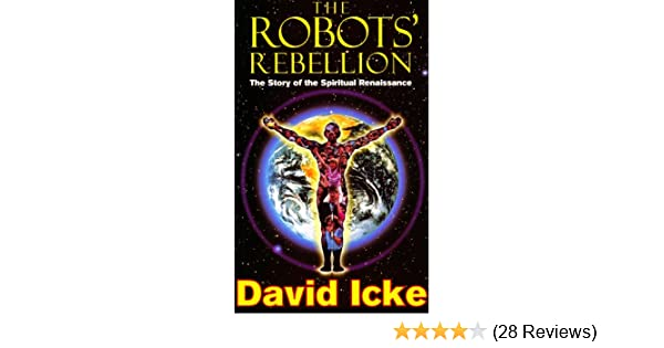 The robots rebellion the story of spiritual renaissance david the robots rebellion the story of spiritual renaissance david ickes history of the new world order kindle edition by david icke fandeluxe Choice Image