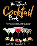 The Ultimate Cocktail Book: Modern and Classic