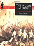 The Indian Mutiny, John Harris, 1840222328