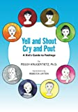Yell and Shout, Cry and Pout, Peggy Tietz, 1480027863