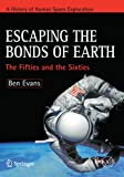 img - for Escaping the Bonds of Earth: The Fifties and the Sixties (Springer Praxis Books) book / textbook / text book