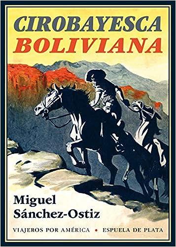 Cirobayesca boliviana (Viajeros por América): Amazon.es: Miguel Sánchez-Ostiz: Libros