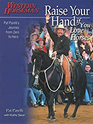 Raise Your Hand If You Love Horses: Pat Parelli's Journey From Zero To Hero