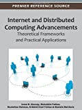 Internet and Distributed Computing Advancements : Theoretical Frameworks and Practical Applications, Jemal H. Abawajy, 1466601612